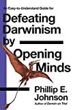 Johnson, Phillip E.: Defeating Darwinsim by Opening Minds