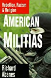 Abanes, Richard: American Militias: Rebellion, Racism & Religion
