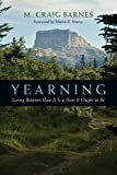 Barnes, M. Craig: Yearning: Living Between How It Is and How It Ought to Be