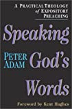Adam, Peter: Speaking God's Words: A Practical Theology of Expository Preaching
