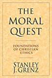 Grenz, Stanley J.: The Moral Quest: Foundations of Christian Ethics