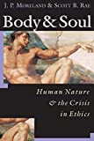 J.P. Moreland: Body & Soul: Human Nature & the Crisis in Ethics