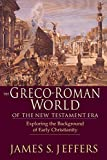 Jeffers, James S.: The Greco-Roman World of the New Testament: Exploring the Background of Early Christianity