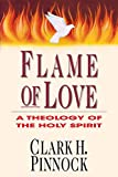 Pinnock, Clark H.: Flame of Love: A Theology of the Holy Spirit