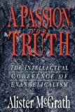 McGrath, Alister: A Passion for Truth: The Intellectual Coherence of Evangelicalism (Theology)