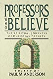 Anderson, Paul M.: Professors Who Believe: The Spiritual Journeys of Christian Faculty