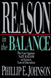 Phillip E. Johnson: Reason in the Balance: The Case Against Naturalism in Science, Law, and Education