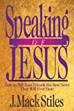 Stiles, J. MacK: Speaking of Jesus: How to Tell Your Friends the Best News They Will Ever Hear