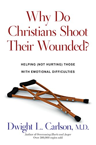 why-do-christians-shoot-their-wounded-helping-not-hurting-those-with-emotional-difficulties