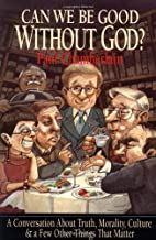 Can We Be Good Without God? A Conversation…