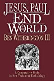 Witherington, Ben: Jesus, Paul and the End of the World: A Comparative Study in New Testament Eschatology