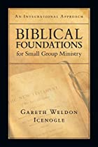 Biblical Foundations for Small Group…