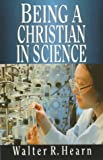 Hearn, Walter R.: Being a Christian in Science