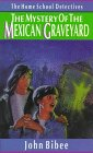 Bibee, John: The Mystery of the Mexican Graveyard (Home School Detectives)