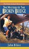 Bibee, John: The Mystery at the Broken Bridge (Home School Detectives)