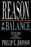 Johnson, Phillip E.: Reason in the Balance: The Case Against Naturalism in Science, Law and Education