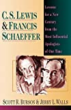 Walls, Jerry L.: C.S. Lewis &amp; Francis Schaeffer: Lessons for a New Century from the Most Influential Apologists of Our Time