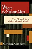 Rhodes, Stephen A.: Where the Nations Meet: The Church in a Multicultural World