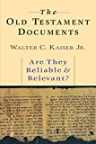 Kaiser, Walter C.: The Old Testament Documents: Are They Reliable and Relevant?