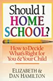 Elizabeth Hamilton: Should I Home School?: How to Decide What's Right for You & Your Child