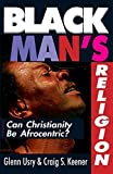Usry, Glenn: Black Man's Religion: Can Christianity Be Afrocentric?