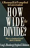 Blomberg, Craig L.: How Wide the Divide?: A Mormon & an Evangelical in Conversation