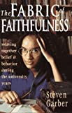 Garber, Steven: The Fabric of Faithfulness: Weaving Together Belief and Behavior During the University Years
