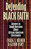 Keener, Craig S.: Defending Black Faith: Answers to Tough Questions About African-American Christianity