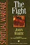 White, John: Spiritual Warfare: The Fight