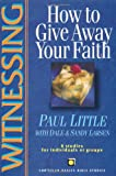 Little, Paul: Witnessing: How to Give Away Your Faith