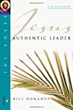 Donahue, Bill: Authentic Leader (Jesus 101 Bible Studies)