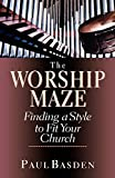 Basden, Paul: The Worship Maze: Finding a Style to Fit Your Church