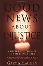 Good News About Injustice: A Witness of…