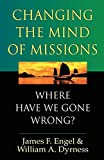 Engel, James F.: Changing the Mind of Missions: Where Have We Gone Wrong?