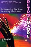 Kelly, Gerard: Retrofuture: Rediscovering Our Roots, Recharting Our Routes