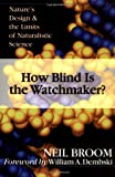 Broom, Neil: How Blind Is the Watchmaker?: Nature's Design & the Limits of Naturalistic Science