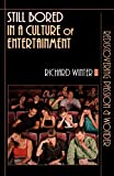 Winter, Richard: Still Bored in a Culture of Entertainment: Rediscovering Passion and Wonder