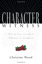Character Witness: How Our Lives Can Make a…