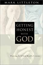 Getting Honest With God: Praying As If God…
