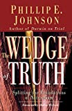 Johnson, Phillip E.: The Wedge of Truth: Splitting the Foundations of Naturalism