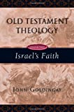 Goldingay, John: Old Testament Theology: Israel's Faith