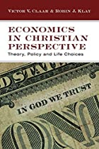Economics in Christian Perspective: Theory,…