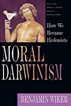 Moral Darwinism: How We Became Hedonists by&hellip;
