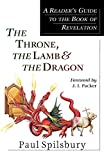 Spilsbury, Paul: The Throne, the Lamb & the Dragon: A Reader's Guide to the Book of Revelation