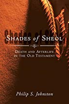 Shades of Sheol: Death and Afterlife in the…