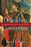 Leithart, Peter J.: Defending Constantine: The Twilight of an Empire and the Dawn of Christendom