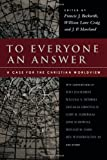 Beckwith, Francis J.: To Everyone an Answer: A Case for the Christian Worldview Essays in Honor of Norman L. Geisler