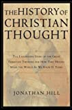 Hill, Jonathan: The History of Christian Thought: The Fascinating Story of the Great Christian Thinkers and How They Helped Shape the World As We Know It Today