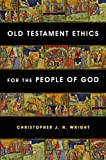 Wright, Christopher J.H.: Old Testament Ethics for the People of God