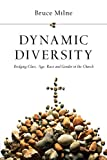 Milne, Bruce: Dynamic Diversity: Bridging Class, Age, Race and Gender in the Church